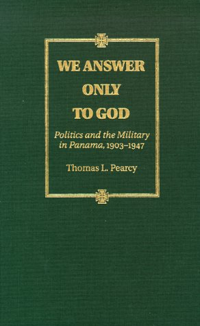 9780826318411: We Answer Only to God: Politics and the Military in Panama, 1903-1947