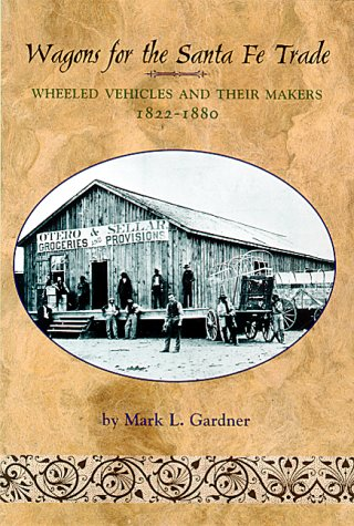 9780826318466: Wagons for the Santa Fe Trade: Wheeled Vehicles and Their Makers, 1822-1880