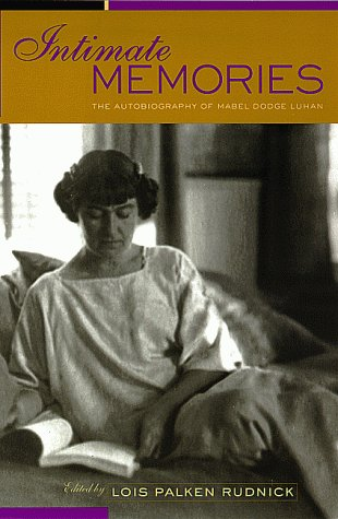 Intimate Memories: The Autobiography of Mabel Dodge Luhan: Luhan, Mabel Dodge