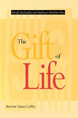 9780826318930: The Gift of Life: Female Spirituality and Healing in Northern Peru (Studies in Modern German Literature)