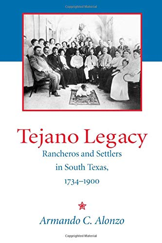 9780826318978: Tejano Legacy: Rancheros and Settlers in South Texas, 1734-1900