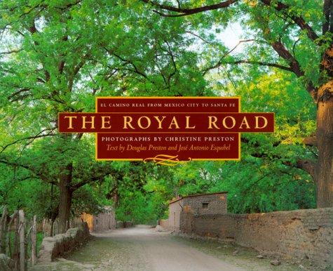 The Royal Road: El Camino Real from Mexico City to Santa Fe: Preston, Christine;Preston, Douglas J....