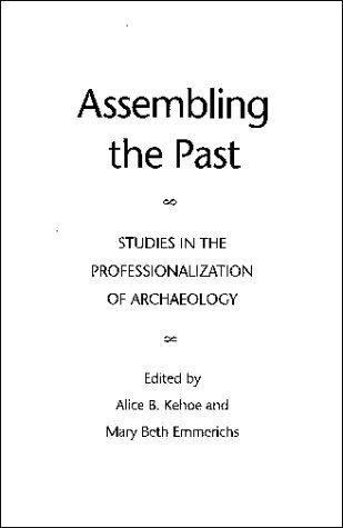 Assembling the Past: Studies in the Professionalization: Editor-Alice Beck Kehoe;
