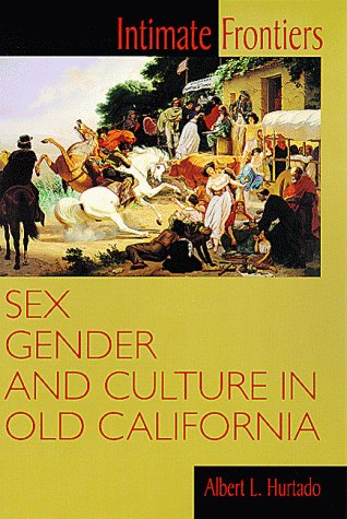 9780826319531: Intimate Frontiers: Sex, Gender and Culture in Old California (Histories of the American Frontier)