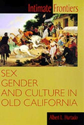 9780826319548: Intimate Frontiers: Sex, Gender and Culture in Old California (Histories of the American Frontier)