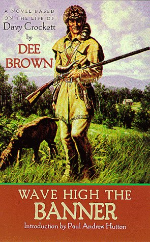 9780826320124: Wave High the Banner: A Novel Based on the Life of Davy Crockett