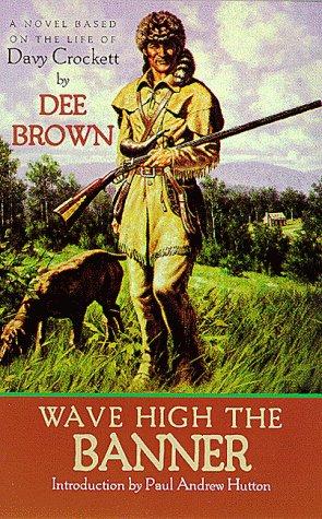 9780826320131: Wave High the Banner: A Novel of Davy Crockett