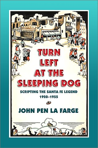 9780826320148: Turn Left at the Sleeping Dog: Scripting the Santa Fe Legend, 1920-1955