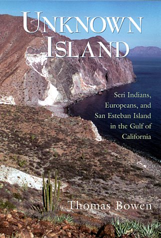 9780826320834: Unknown Island: Seri Indians, Europeans, and San Esteban Island in the Gulf of California (University of Arizona Southwest Center series)