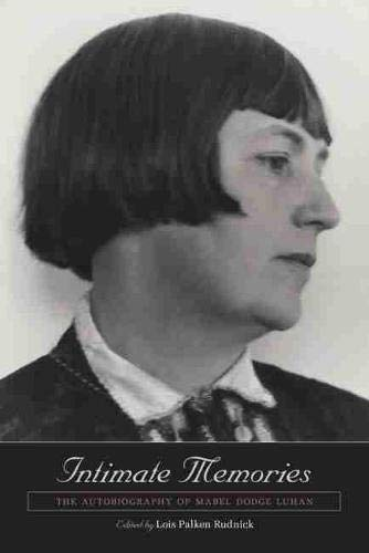 Intimate Memories: The Autobiography of Mabel Dodge Luhan: Luhan, Mabel Dodge;Rudnick, Lois Palken