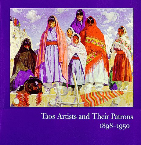 Taos Artists and Their Patrons, 1898-1950 (SIGNED): Porter, Dean A.; Teresa Hayes Ebie; Suzan ...