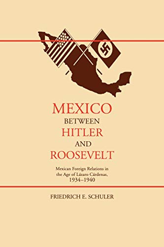 9780826321602: Mexico Between Hitler and Roosevelt: Mexican Foreign Relations in the Age of L Zaro C Rdenas, 1934-1940: Mexican Foreign Relations in the Age of Lazaro Cardenas