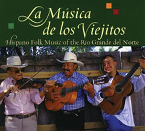 La Musica De Los Viejitos: Hispano Folk Music of the Rio Grande Del Norte: Jack Loeffler, Katherine...