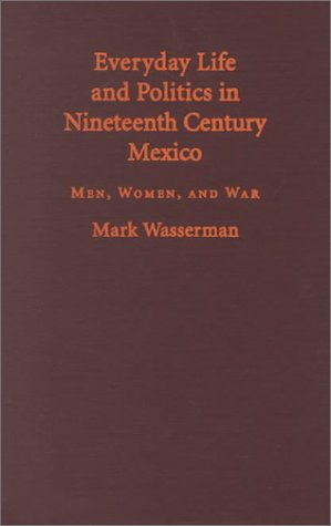 9780826321701: Everyday Life and Politics in Nineteenth Century Mexico: Men, Women, and War
