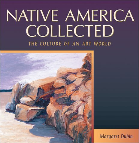 Native America Collected: The Culture of an Art World