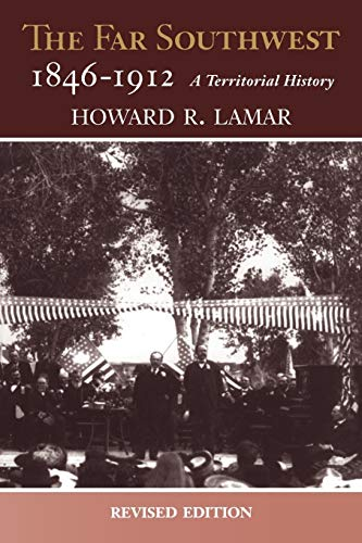 The Far Southwest, 1846-1912: A Territorial History (Revised Edition): Lamar, Howard R.