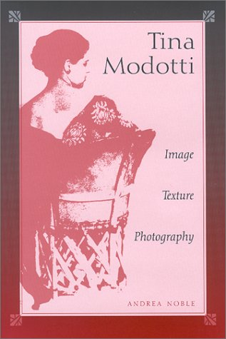 9780826322548: Tina Modotti: Image, Texture, Photography