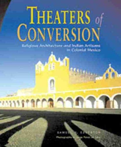 9780826322562: Theaters of Conversion: Religious Architecture and Indian Artisans in Colonial Mexico