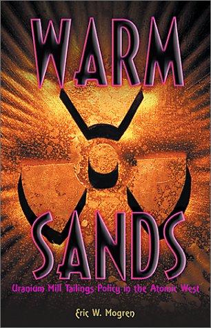 Warm Sands : Uranium Mill Tailings Policy: Eric W. Mogren