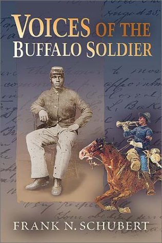 VOICES OF THE BUFFALO SOLDIER: RECORDS, REPORTS, AND RECOLLECTIONS OF MILITARY LIFE AND SERVICE I...