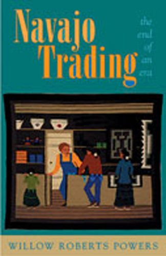 Navajo Trading : The End of an Era: Powers, Willow Roberts [SIGNED]