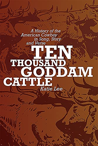 9780826323354: Ten Thousand Goddam Cattle: A History of the American Cowboy in Song, Story and Verse