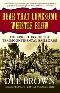9780826323439: Hear That Lonesome Whistle Blow - The Epic Story of Thetranscontinental Railroads (01) by Brown, Dee [Paperback (2001)]