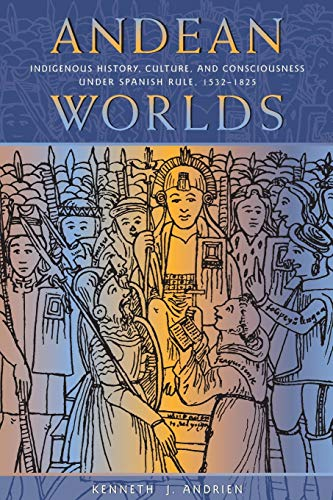 9780826323583: Andean Worlds: Indigenous History, Culture, and Consciousness Under Spanish Rule, 1532-1825 (Dialogos)