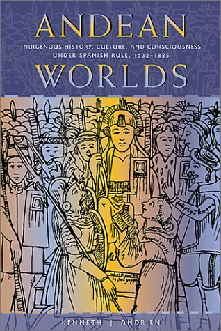9780826323590: Andean Worlds: Indigenous History, Culture and Consciousness Under Spanish Rule, 1532-1825 (Dialogos)