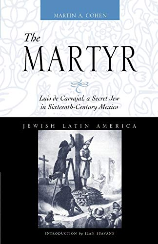 9780826323620: The Martyr: Luis de Carvajal, a Secret Jew in Sixteenth-Century Mexico (Jewish Latin America)