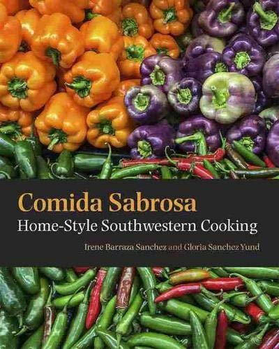 Comida Sabrosa: Home-Style Southwestern Cooking: Yund, Gloria Sanchez, Sanchez, Irene Barraza