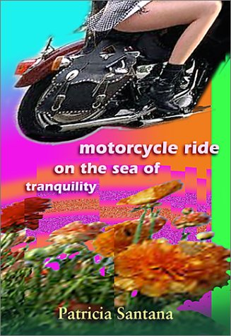 Motorcycle Ride on the Sea of Tranquility: Santana, Patricia