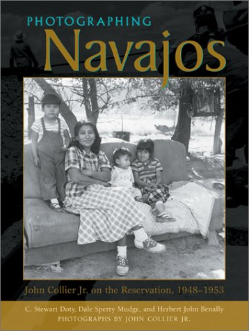 Photographing Navajos: John Collier Jr. on the Reservation, 1948-1953 (082632438X) by C. Stewart Doty; Dale Sperry Mudge; Herbert John Benally