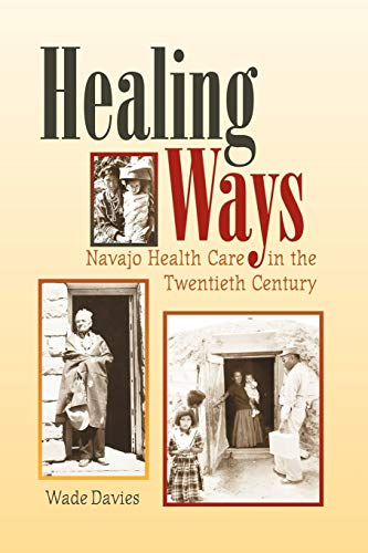 Healing Ways: Navajo Health Care in the Twentieth Century: Wade Davies