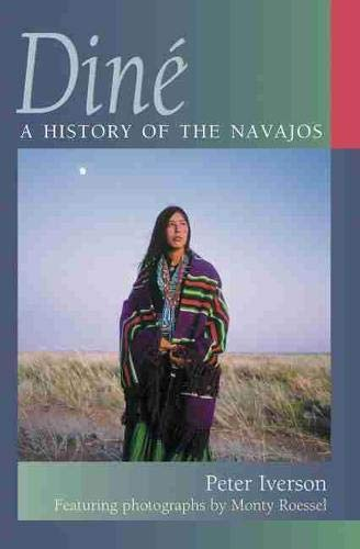 Dine: A History of the Navajos - SIGNED BY AUTHOR: Iverson, Peter;Roessel, Monty
