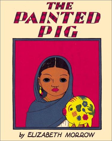The Painted Pig: Morrow, Elizabeth