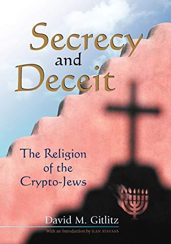 9780826328137: Secrecy and Deceit: The Religion of the Crypto-Jews (Jewish Latin America Series)