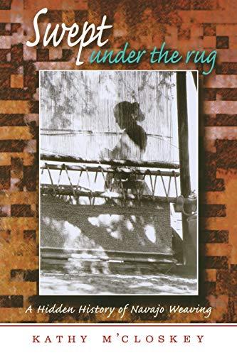 Swept Under The Rug A Hidden History Of Navajo Weaving Paperback Kathy