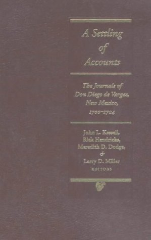 Settling of Accounts: The Journals of Don Diego De Vargas, New Mexico, 1700-1704 (Hardback): Diego ...