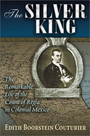 9780826328731: The Silver King: The Remarkable Life of the Count of Regla in Colonial Mexico (Dialogos (Hardcover))