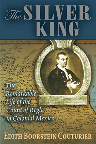 9780826328748: The Silver King: The Remarkable Life of the Count of Regla in Colonial Mexico (Diálogos Series)