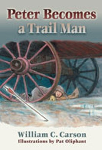 Peter Becomes a Trail Man: The Story of a Boy's Journey on the Santa Fe Trail: Carson, William...