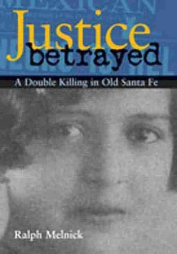 9780826329011: Justice Betrayed: A Double Killing in Old Santa Fe