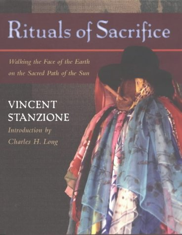 Rituals of Sacrifice: Walking the Face of the Earth on the Sacred Path of the Sun, A Journey ...