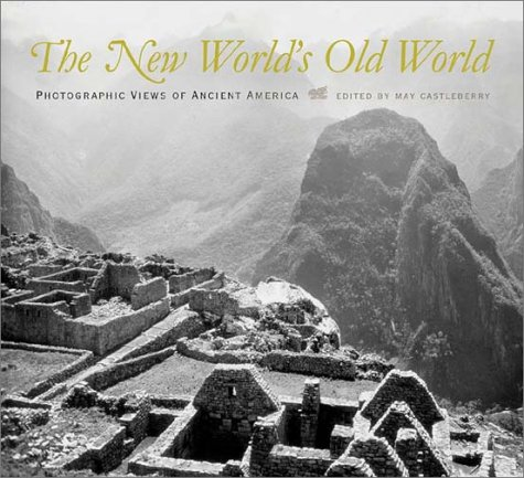 9780826329714: The New World's Old World: Photographic Views of Ancient America