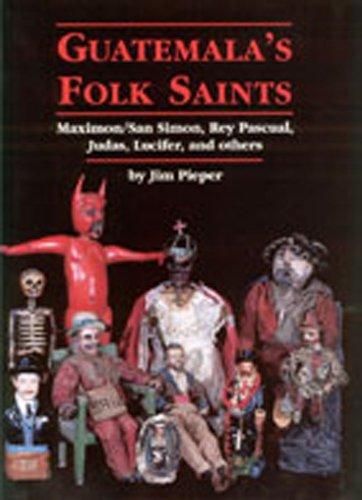 9780826329967: Guatemala's Folk Saints: Maximon, San Simon, Rey Pascual, Judas, Lucifer, and Others