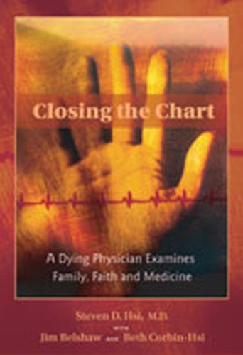9780826330383: Closing the Chart: A Dying Physician Examines Family, Faith, and Medicine