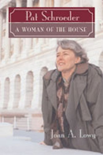 Pat Schroeder: A Woman of the House {FIRST EDITION}: Lowy, Joan
