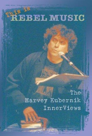 This is Rebel Music: The Harvey Kubernik InnerViews (Counterculture Series): Kubernik, Harvey