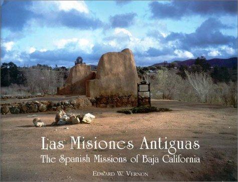 Las Misiones Antiguas: The Spanish Missions of Baja California: Vernon, Edward W